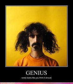 Genius rarely looks like you think it should.