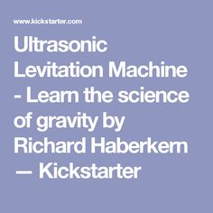 Ultrasonic Levitation Machine - Learn the science of gravity by Richard Haberkern — Kickstarter