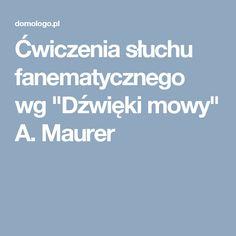 """Ćwiczenia słuchu fanematycznego wg """"Dźwięki mowy"""" A. Maurer"""
