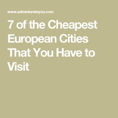 7 of the Cheapest European Cities That You Have to Visit