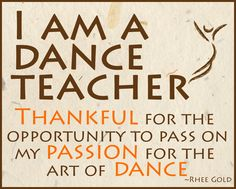 I am a dance teacher. Thankful for the opportunity to pass on my passion for the art of dance.