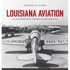 Louisiana Aviation : An Extraordinary History in Photographs Happy Birthday Girls, Aviation Industry, Contemporary Photographers, Aircraft Design, Air Show, Lsu, Female Art, Book Format, Louisiana