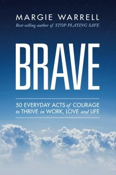 Brave: 50 Everyday Acts of Courage to Thrive in Work, Love and Life by Margie Warrell http://www.amazon.com/dp/0730319180/ref=cm_sw_r_pi_dp_MuR5wb1D9B122