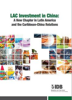 LAC Investment in China: A New Chapter in Latin America and the Caribbean-China Relations (EBOOK) http://publications.iadb.org/bitstream/handle/11319/6599/LAC_investment_in_China_ENGLISH.pdf This current study considers a large sample of LAC firms and analyzes in more detail how their strategies follow distinct patterns in different sectors.