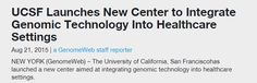 UCSF Launches New Center to Integrate Genomic Technology Into Healthcare Settings | GenomeWeb