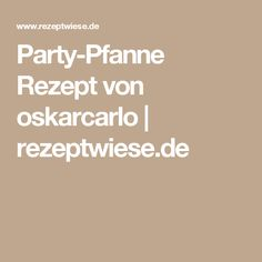 Party-Pfanne Rezept von oskarcarlo   rezeptwiese.de