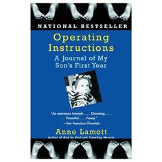Operating Instructions: A Journal of My Sons First Year Anne Lamott 1400079098 9781400079094 Its not like shes the only woman to ever have a baby. At thirty-five. But Anne Lamott makes it all fresh in her now-classic a Operating Instructions: Anne Lamott, Date, Reading Lists, Book Lists, Thing 1, Parenting Books, Single Parenting, Parenting Tips, Inspirational Books