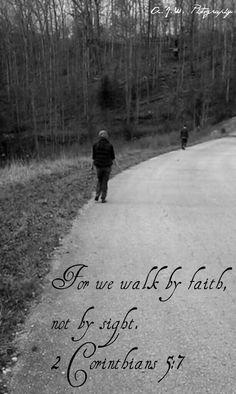 Walk by Faith, not sight.