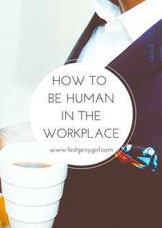 Being Human In The Workplace. Because we're not robots, yo. | www.lostgenygirl.com