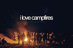 I love campfires. And that's just who I am.