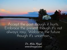 Accept the past though it hurts. Embrace the present though it's not always rosy. Welcome the future though it's uncertain. #inspirationalquotes #motivationalquotes #foodforthought #dailymotivation #goodday #motivational #inspirational  #motivationalmd #getinspired #wordstoliveby #iloveNL #exploreNL #newfoundland #iloveCanada #randomsound #clarenville #exploreCanada