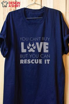 You can't buy love but you can rescue it animal lovers t-shirt design. Find it at www.DesignAShirt.com