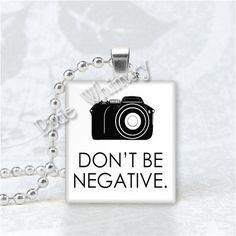 DON'T BE NEGATIVE Camera Photography Photo Scrabble Tile Art Pendant Charm