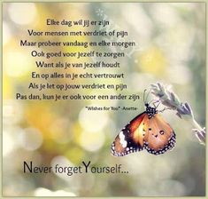 Never forget yourself Down Quotes, True Quotes, Qoutes, Dutch Phrases, Butterfly Quotes, Dutch Quotes, Love My Husband, Daily Pictures, Thing 1