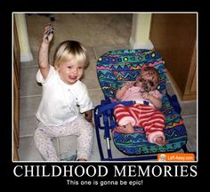 Childhood Memories....oh to be the older sibling!!! LoL