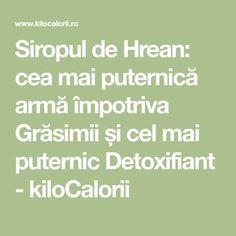 Siropul de Hrean: cea mai puternică armă împotriva Grăsimii și cel mai puternic Detoxifiant - kiloCalorii Mai, Cardio, Restaurant, Math Equations, Drinks, Health, Natural, Medicine, Syrup