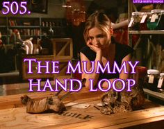 What we love about Buffy - the mummy hand loop.