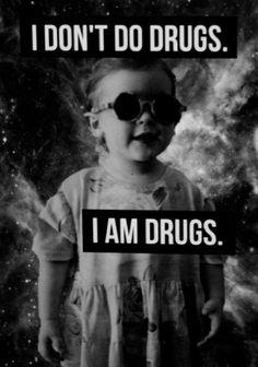 I don't do drugs. I am drugs. #GersPardoel : Ik ben m'n eigen drugs.