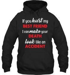 If You Hurt My Best Friend Fleece Hoodies Outfit Funny Hoodies Womens Fashion Hoodie Season Best Friend Sweatshirts, Best Friend Shirts, Bff Shirts, Cool Shirts, Awesome Shirts, Funny Hoodies, Funny Shirts, Funny Outfits, Funny Clothes