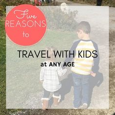 Five Reasons to Travel with Kids at Any Age