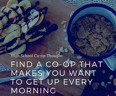 High School Co-ops- #Students, do a co-op that makes you want to get up at 6 am. You can do that with the right co-op. #ownyoureducation #cooperativeeducation