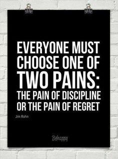 Tout le monde doit choisir entre : la douleur de la discipline la douleur des regrets