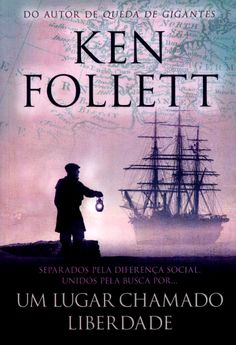 A pensadora: Livro: Um Lugar Chamado Liberdade - Ken Follet.