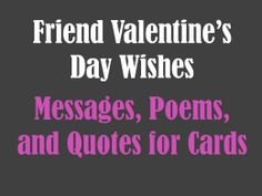 Giving friends any Valentines this year. This will help with what to say/write. Friend Valentine's Day Messages.