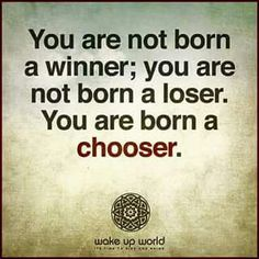 Dalai Lama - You are born a chooser.