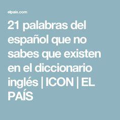 21 palabras del español que no sabes que existen en el diccionario inglés | ICON | EL PAÍS