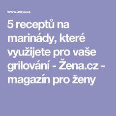 5 receptů na marinády, které využijete pro vaše grilování - Žena.cz - magazín pro ženy