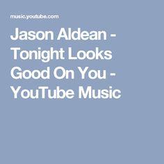 Jason Aldean - Tonight Looks Good On You - YouTube Music