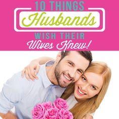 We surveyed hundreds of husbands to find out what they really wish their wives knew. These were the top 10 thing s- the answers that kept coming up over and over.