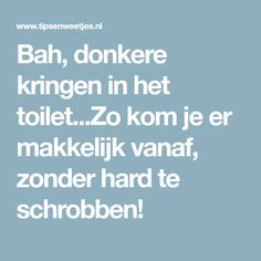 Bah, donkere kringen in het toilet...Zo kom je er makkelijk vanaf, zonder hard te schrobben! Cleaning, Sea Bass, Om, Home Cleaning, Rockfish