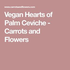 Vegan Hearts of Palm Ceviche - Carrots and Flowers