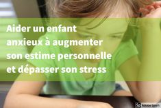 11 manières d'aider un enfant anxieux à augmenter son estime personnelle et dépasser son stress