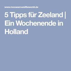 5 Tipps für Zeeland | Ein Wochenende in Holland