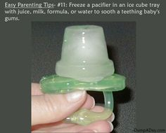 Freeze a pacificer in an ice cube tray to soothe teething baby's gums.