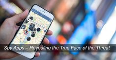 #spy #Apps – Revealing the True Face of the Threat