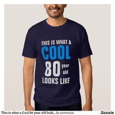 This is what a Cool 80 year old looks like Tee Shirts