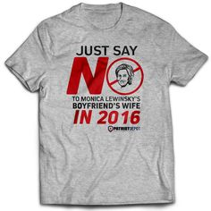 Share PatriotDepot and get a coupon for $5 off your order of $25 or more! Just Say No to Monica Lewinsky's Boyfriend's Wife T-Shirt #patriotdepot