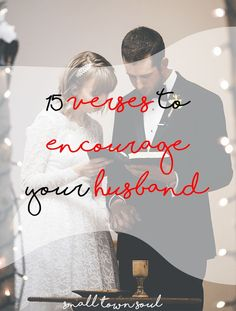 Read these verses to your husband, pray them over him, and encourage his heart!