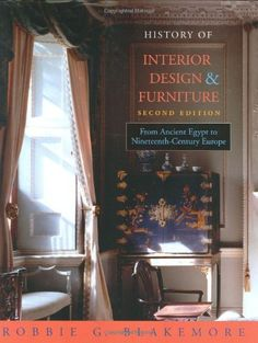 History Of Interior Design And Furniture From Ancient Egypt To Nineteenth Century Europe By