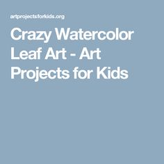 Crazy Watercolor Leaf Art - Art Projects for Kids