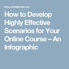 How to Develop Highly Effective Scenarios for Your Online Course – An Infographic