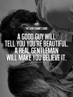 "The Gentleman's Guide 95 - ""A good guy will tell you're beautiful. A real gentleman will make you believe it. Gentleman Stil, True Gentleman, Great Quotes, Quotes To Live By, Me Quotes, Inspirational Quotes, Honest Quotes, Qoutes, Gentlemens Guide"