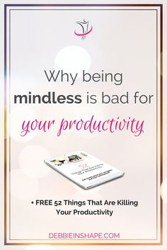 Discover how being mindless can affect your productivity and cause unnecessary stress in 4 steps.