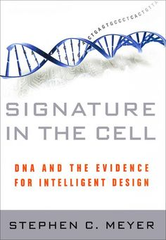 Signature In The Cell: DNA and the Evidence for Intelligent Design, by Dr. Stephen Meyer (2010)