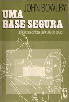 BOWLBY, John. Uma base segura: aplicações clínicas da teoria do apego. Porto Alegre: Artes Médicas, 1989. 202 p.