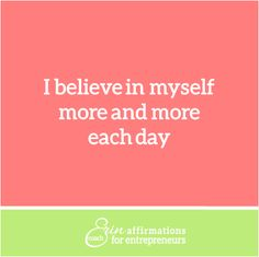 I believe in myself more and more each day. Affirmations for Women Entrepreneurs from Coach Erin #ecoacherin